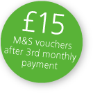 £15 M&S vouchers after 3rd monthly payment