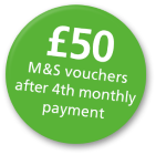 £50 M&S vouchers after 4th monthly payment