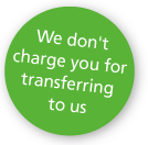 We don't charge you for transferring to us